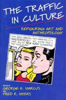 The Traffic in Culture: Refiguring Art and Anthropology (Paperback)