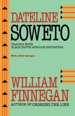 Dateline Soweto: Travels with Black South African Reporters (Paperback)
