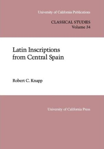 Latin Inscriptions from Central Spain - UC Publications in Classical Studies 34 (Hardback)