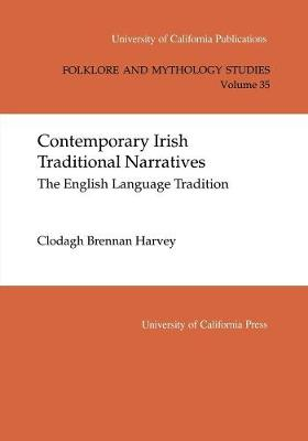 Contemporary Irish Traditional Narrative: The English Language Tradition - UC Publications in Folklore and Mythology Studies 35 (Paperback)