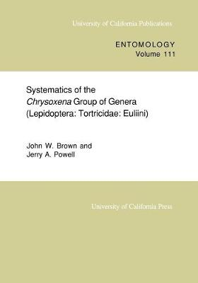 Systematics of the Chrysoxena Group of Genera (Lepidoptera: Tortricidae: Euliini) - UC Publications in Entomology 111 (Paperback)