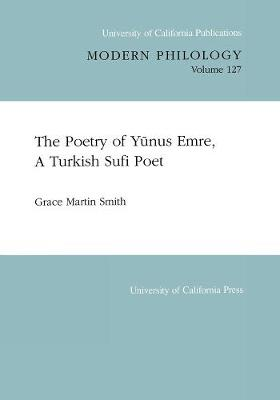 The Poetry of Yunus Emre, A Turkish Sufi Poet - UC Publications in Modern Philology 127 (Paperback)