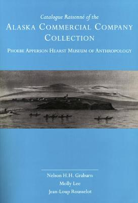 Catalogue Raisonne of the Alaska Commercial Company Collection: Phoebe Apperson Hearst Museum of Anthropology - UC Publications in Anthropology 21 (Paperback)