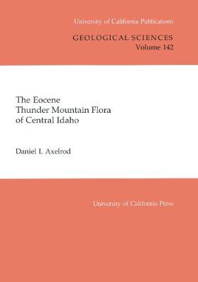 The Eocene Thunder Mountain Flora of Central Idaho - UC Publications in Geological Sciences 142 (Paperback)