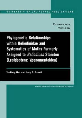 Phylogenetic Relationships within Heliodinidae and Systematics of Moths Formerly Assigned to Heliodines Stainton (Lepidoptera: Yponomeutoidea) - UC Publications in Entomology 124 (Paperback)