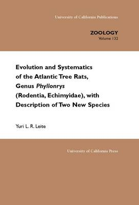 Evolution and Systematics of the Atlantic Tree Rats, Genus Phyllomys (Rodentia, Echimyidae), With Description of Two New Species - UC Publications in Zoology S. 132 (Paperback)