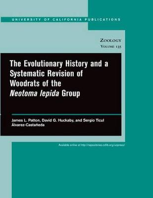 The Evolutionary History and a Systematic Revision of Woodrats of the Neotoma lepida Group - UC Publications in Zoology 135 (Paperback)