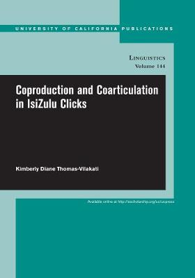 Coproduction and Coarticulation in IsiZulu Clicks - UC Publications in Linguistics 144 (Paperback)