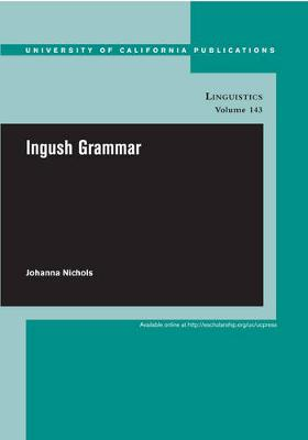 Ingush Grammar - UC Publications in Linguistics 143 (Paperback)