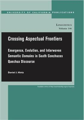 Crossing Aspectual Frontiers: Emergence, Evolution, and Interwoven Semantic Domains in South Conchucos Quechua Discourse - UC Publications in Linguistics 146 (Paperback)