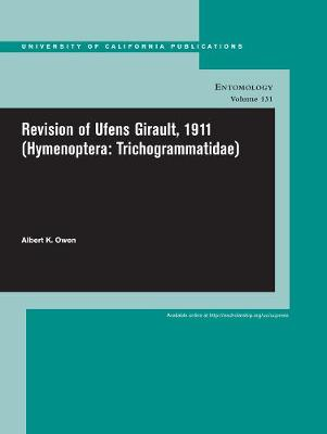 Revision of Ufens Girault, 1911 (Hymenoptera: Trichogrammatidae) - UC Publications in Entomology 131 (Paperback)