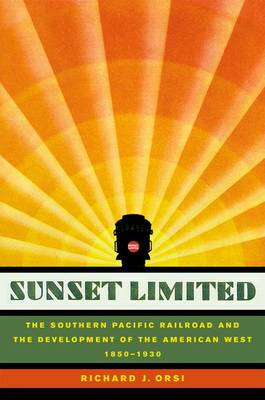 Sunset Limited: The Southern Pacific Railroad and the Development of the American West, 1850-1930 (Hardback)