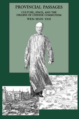 Provincial Passages: Culture, Space, and the Origins of Chinese Communism (Hardback)