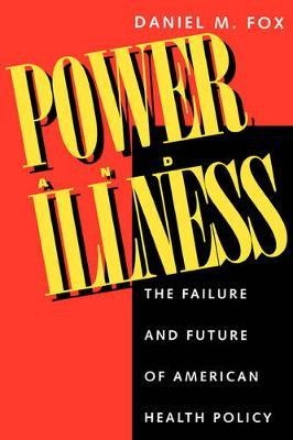 Power and Illness: The Failure and Future of American Health Policy (Paperback)