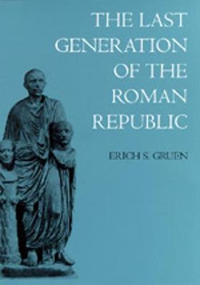 The Last Generation of the Roman Republic (Paperback)