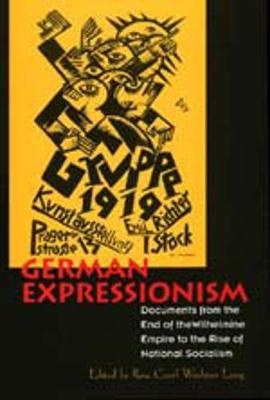 German Expressionism: Documents from the End of the Wilhelmine Empire to the Rise of National Socialism - Documents of Twentieth-Century Art (Paperback)