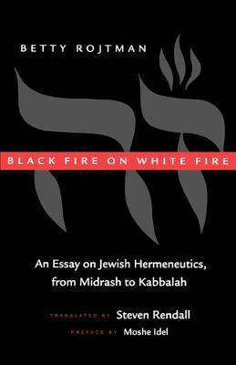 Black Fire on White Fire: An Essay on Jewish Hermeneutics, from Midrash to Kabbalah - Contraversions: Critical Studies in Jewish Literature, Culture, and Society 10 (Paperback)