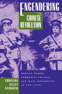 Engendering the Chinese Revolution: Radical Women, Communist Politics, and Mass Movements in the 1920s (Paperback)