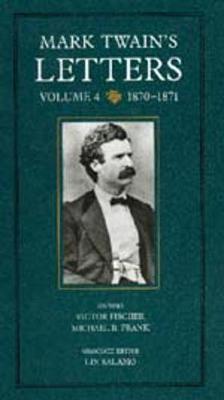 Mark Twain's Letters: Mark Twain's Letters, Volume 4 1870-1871 v. 4 - Mark Twain Papers 9 (Hardback)