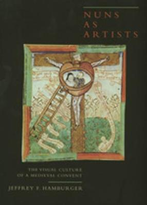 Nuns as Artists: The Visual Culture of a Medieval Convent - California Studies in the History of Art 37 (Hardback)