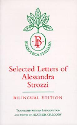 Selected Letters of Alessandra Strozzi, Bilingual edition - Biblioteca Italiana 9 (Paperback)