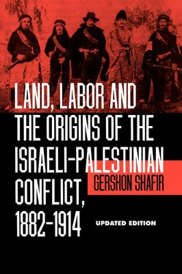 Land, Labor and the Origins of the Israeli-Palestinian Conflict, 1882-1914 (Paperback)