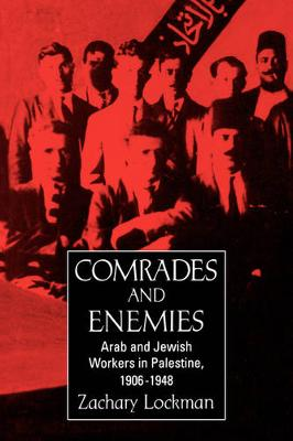 Comrades and Enemies: Arab and Jewish Workers in Palestine, 1906-1948 (Paperback)