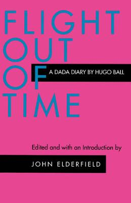 Flight Out of Time: A Dada Diary - Documents of Twentieth-Century Art (Paperback)