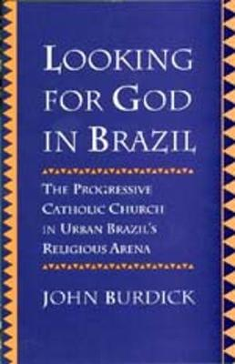 Looking for God in Brazil: The Progressive Catholic Church in Urban Brazil's Religious Arena (Paperback)