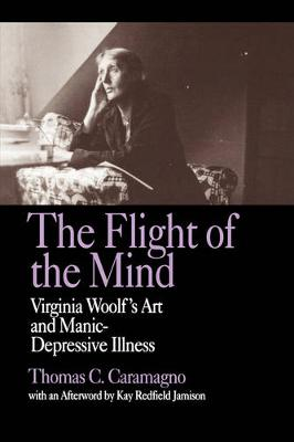 The Flight of the Mind: Virginia Woolf's Art and Manic-Depressive Illness (Paperback)
