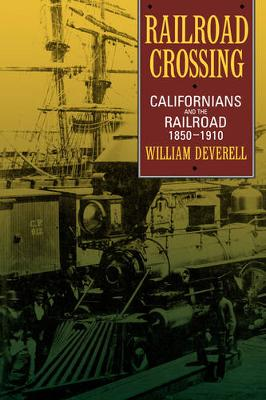 Railroad Crossing: Californians and the Railroad, 1850-1910 (Paperback)