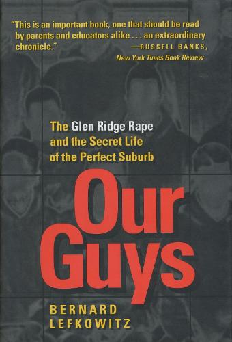 Our Guys: The Glen Ridge Rape and the Secret Life of the Perfect Suburb - Men and Masculinity 4 (Hardback)