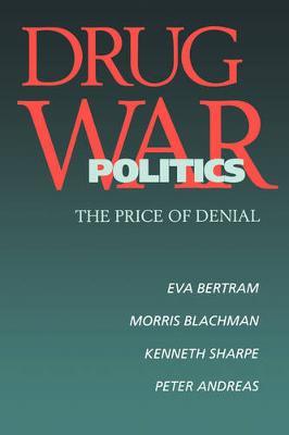 Drug War Politics: The Price of Denial (Paperback)