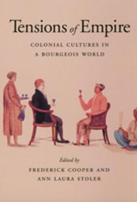 Tensions of Empire: Colonial Cultures in a Bourgeois World (Paperback)