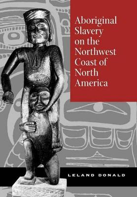 Aboriginal Slavery on the Northwest Coast of North America (Hardback)