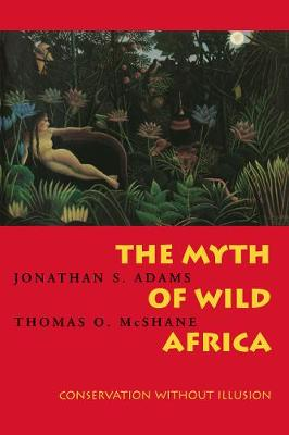 The Myth of Wild Africa: Conservation Without Illusion (Paperback)