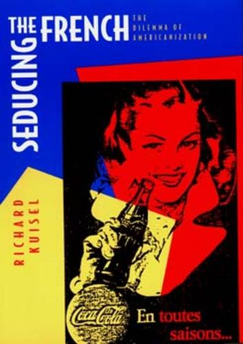 Seducing the French: The Dilemma of Americanization (Paperback)