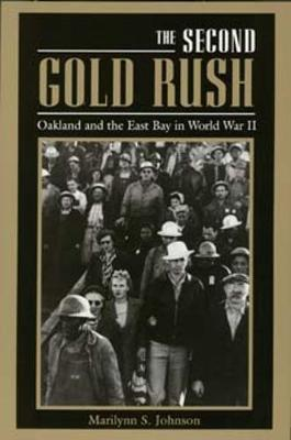 The Second Gold Rush: Oakland and the East Bay in World War II (Paperback)