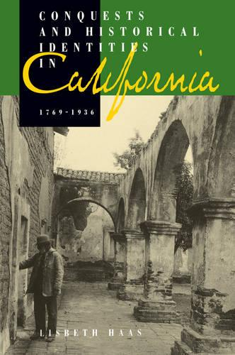 Conquests and Historical Identities in California, 1769-1936 (Paperback)