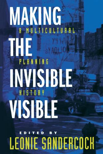 Making the Invisible Visible: A Multicultural Planning History - California Studies in Critical Human Geography 2 (Paperback)