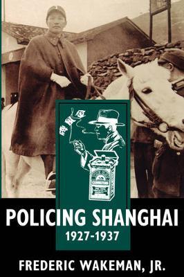 Policing Shanghai, 1927-1937 (Paperback)