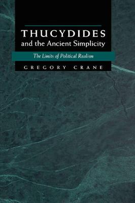 Thucydides and the Ancient Simplicity: The Limits of Political Realism (Hardback)