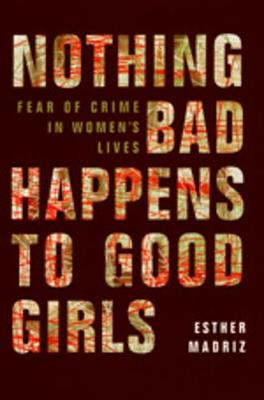 Nothing Bad Happens to Good Girls: Fear of Crime in Women's Lives (Paperback)