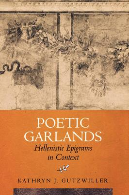 Poetic Garlands: Hellenistic Epigrams in Context - Hellenistic Culture and Society 28 (Hardback)