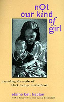 Not Our Kind of Girl: Unravelling the Myths of Black Teenage Motherhood (Paperback)