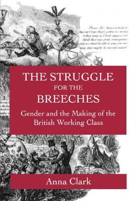 The Struggle for the Breeches: Gender and the Making of the British Working Class - Studies on the History of Society and Culture 23 (Paperback)