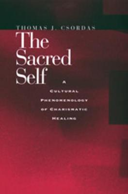 The Sacred Self: A Cultural Phenomenology of Charismatic Healing (Paperback)