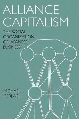 Alliance Capitalism: The Social Organization of Japanese Business (Paperback)