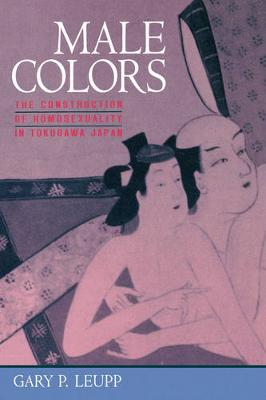 Male Colors: The Construction of Homosexuality in Tokugawa Japan (Hardback)