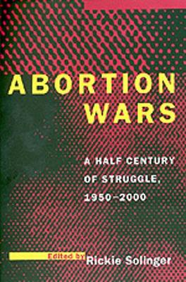 Cover Abortion Wars: A Half Century of Struggle, 1950-2000